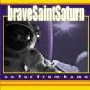 Brave Saint Saturn - So Far From Home