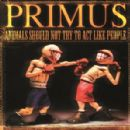 Primus - Animals Should Not Try To Act Like People: Promo de Fromage