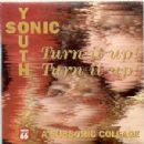 Sonic Youth - Turn It Up! Turn It Up! A Subsonic Collage