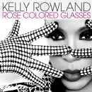 Rose Colored Glasses - Kelly Rowland - Kelly Rowland