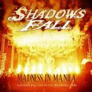 Shadows Fall - Madness In Manila: Shadows Fall (Live In the Philippines 2009)