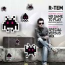 R-Tem Album - No Game To Play - Special Versus Mix