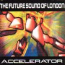Future Sound of London, The Album - Accelerator. Expanded