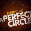 A Perfect Circle - Deep Cuts