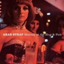 Arab Strap Album - Monday At The Hug & Pint