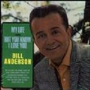 Bill Anderson - My Life / But You Know I Love You
