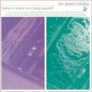 Her Space Holiday Album - Home Is Where You Hang Yourself