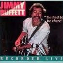 Jimmy Buffett - You Had To Be There: Jimmy Buffett In Concert