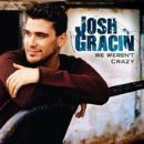 Josh Gracin - We Weren't Crazy