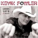 Kevin Fowler - Loose Loud & Crazy