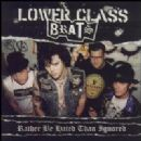 Lower Class Brats Album - Rather Be Hated Than Ignored