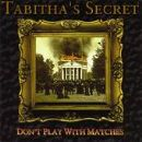 Don't Play With Matches (Tabitha's Secret?)