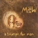 Mew - A Triumph For Man