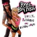 Reel Big Fish - Fame, Fortune and Fornication