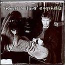 Shawn Mullins - Eggshells