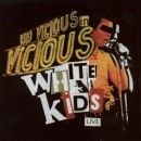Sid Vicious - The Vicious White Kids: Live In Concert