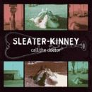 Sleater-Kinney Album - Call The Doctor