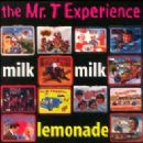 Mr. T Experience - Milk Milk Lemonade