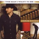 Chris Young (singer) - The Man I Want to Be