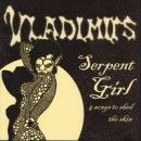 The Vladimirs - Serpent Girl And Songs To Shed The Skin