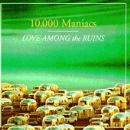 10,000 Maniacs - Love Among The Ruins