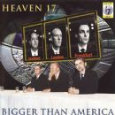 Heaven 17 - Bigger Than America