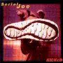 Serial Joe - KICKED