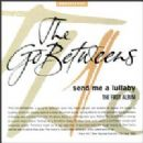 The Go-Betweens Album - Send Me a Lullaby