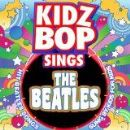 Kidz Bop Kids Album - Kidz Bop Sing The Beatles