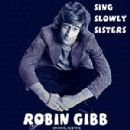 Robin Gibb - Sing Slowly Sisters