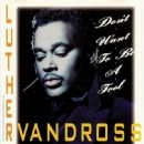 Luther Vandross - Don't Want To Be A Fool