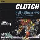 Clutch - Full Fathom Five: Audio Field Recordings 2007/2008
