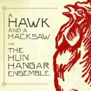 A Hawk and a Hacksaw - A Hawk And A Hacksaw And The Hun Hangár Ensemble