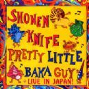 Shonen Knife - Pretty Little Baka Guy + Live In Japan