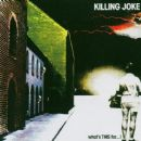 Killing Joke - What's THIS For…!