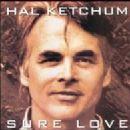 Hal Ketchum - Sure Love