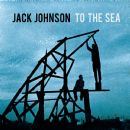To The Sea - Jack Johnson - Jack Johnson