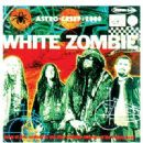White Zombie - Astro-Creep: 2000: Songs of Love, Destruction and Other Synthetic Delusions of the Electric Head