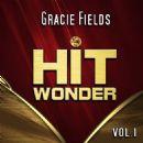 Hit Wonder: Gracie Fields, Vol. 1 - Gracie Fields