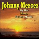 Johnny Mercer - By the River Sainte Marie