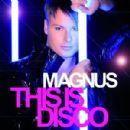 Magnus Album - This Is Disco