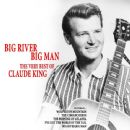 Claude King - Big River, Big Man: The Very Best of Claude King