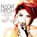 Neon Hitch - Love U Betta