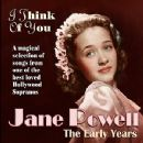 Jane Powell - I Think of You: The Early Years
