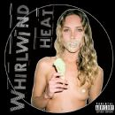 Whirlwind Heat - Self Titled or Scoop Du Jour