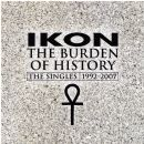 Ikon - The Burden of History: The Singles 1992-2007