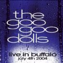 Goo Goo Dolls - Live in Buffalo: July 4, 2004