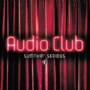 Audio Club Album - Sumthin' Serious