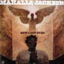 Mahalia Jackson - How I Got Over