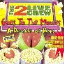 2 Live Crew - Goes To The Movies: A Decade Of Hits